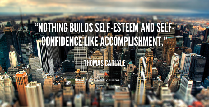 nothing-builds-self-esteem-and-self-confidence-like-accomplishment